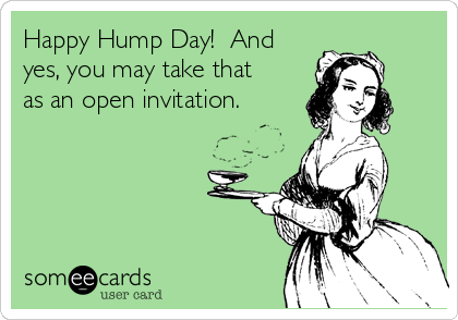 Happy-Hump-Day-And-Yes-You-May-Take-That-As-An-Open-Invitationi.png